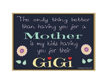 "Only Thing Better Than Having You As a Mother..GiGi Sentiment Loving Fridge Refrigerator Magnet 3.5"" X 2.5"""