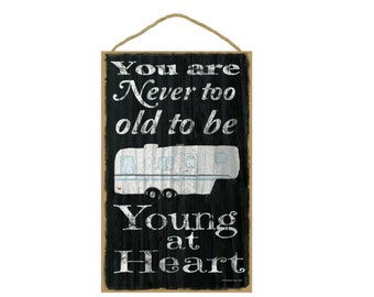 """Black Never Too Old To Be Young At Heart 5th Wheel Camper Camping Sign Plaque 10""""x16"""""""