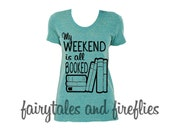 Book Nerd Shirt, Weekend Is All Booked Shirt, Book Tee, Book Lover Tee, College Shirt, Books, Humor, Hipster, Love To Read, Book
