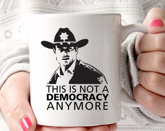 This isn't a Democracy Anymore Rick Grimes Quote Walking Dead Coffee Cup