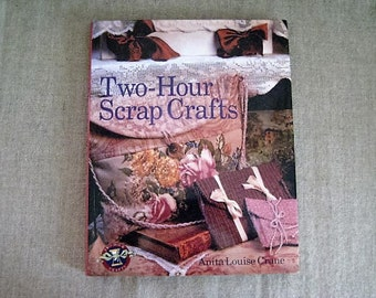 Two-Hour Scrap Crafts by Anita Louise Crane / How-To Book for Projects Using Objects in Your Home