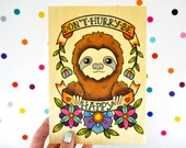don't hurry, be happy sloth / high quality art print on wooden paper / art home decor