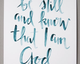 Original Watercolor Painting Be Still and Know that I am God Psalm 46:10 / Calligraphy Painting