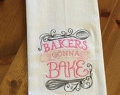 Bakers Gonna Bake - Embroidered Flour Sack Dish Towel