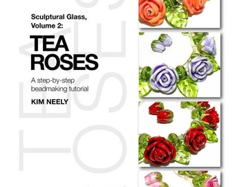 50% OFF Tea Roses - Sculptural Glass, Vol. 2, Lampwork Tutorial, Kim Neely
