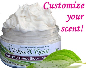 CUSTOM SCENTED Shea Body Butter / Mousse - Truly All Natural - No Synthetic Fragrances - No Toxins - Choose Your Scent