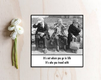 Magnet -  It's not where you go in life.  It's who you travel with - Vintage Friends Sisters