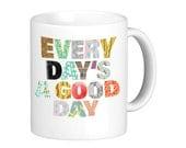 Every Day's A Good Day Funny Coffee Mug Motivational Coffee Mug Inspirational Coffee Mug College Gift Christmas Gift