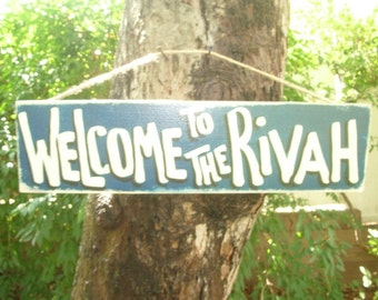 WELCOME To THE RIVAH - Country Primitive Rustic Wood Shabby Chic Handmade Sign Plaque