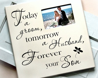 Parents of the Groom Gift, Parents Thank You Gift for Wedding, Today a Groom Tomorrow a Husband Frame, Forever Your Son, Picture Frame