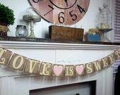 Love Is Sweet Banner - Burlap Wedding Garland - Sweets Table - Rustic Wedding Banner- Valentine Decor - Bridal Shower Banner  - Tea Party