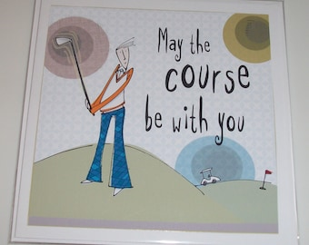 """Male golf themed birthday card from Bloke range """"May the Course be with you"""", golf birthday card."""