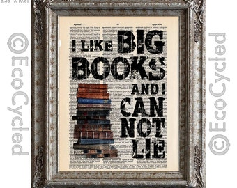I Like Big Books and I Cannot Lie 2 with Books on Vintage Upcycled Dictionary Art Print Book Art Print Recycled Reading Read Literacy Humor