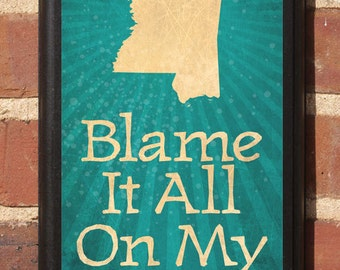 "Mississippi - ""Blame It On All My Roots"" Vintage Style Plaque / Sign Decorative With Custom Color"