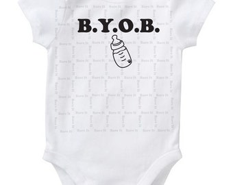 Bring Your Own Bottle (BYOB) Cute Funny Humor Baby Onesie/Creeper/Bodysuit Size 3, 6, 12, 18, 24 Months Color White