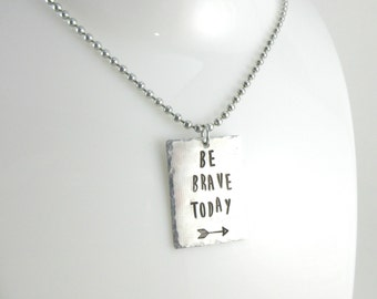 Be Brave Today Hand Stamped Pendant Necklace, Aluminum Ball Chain Necklace, Inspirational Quote Jewelry, Hammered Texture, Arrow Necklace