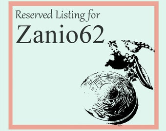 reserved listing for Zanio62