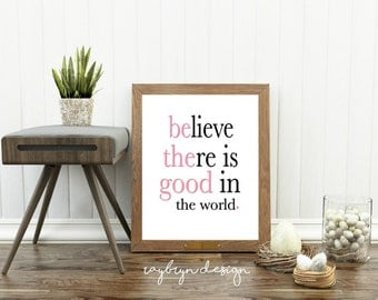"Believe there is good in the world | Be the Good | 8x10"" Home Decor Printable 