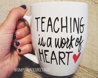 Teaching is a work of heart mug, teacher mug, mug for teacher, teacher gift, special teacher gift, coffee mug for teacher