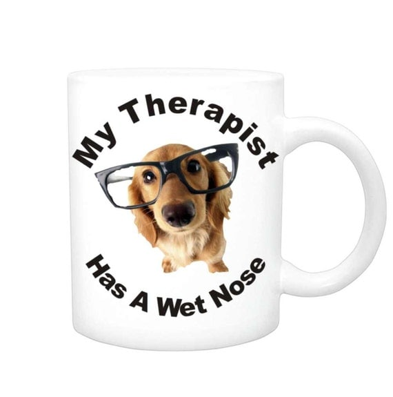 Therapist has a wet nose #136, funny coffee mug, dog lovers cup, ceramic coffee cup, funny coffee cup, funny doggie cup