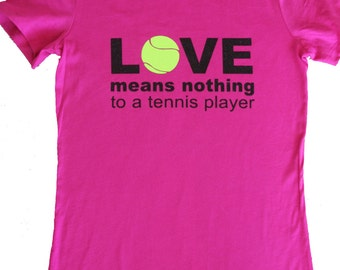 Women's Tennis Shirt- Love means nothing to a tennis player