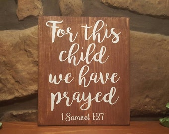 For this child we have prayed..1 Samuel 1:27 Nursery Sign, Baby Shower Gift