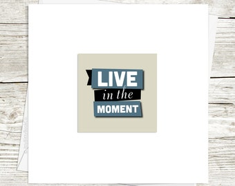 Greeting card. Live in the moment. Inspirational quote. Mindfulness. Positive vibes. Handmade greeting cards. Inspiration print.