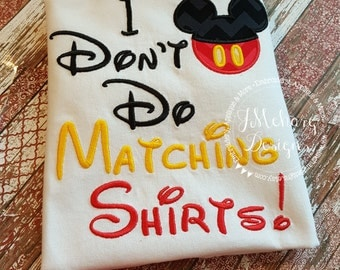 I Don't Do Matching Shirts Custom Embroidered Disney Inspired Vacation Shirts for the Family! 789
