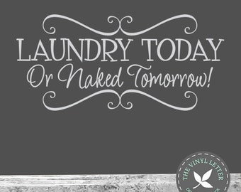 Laundry Today Naked Tomorrow Scroll | Vinyl Wall Laundry Room Decal Sticker