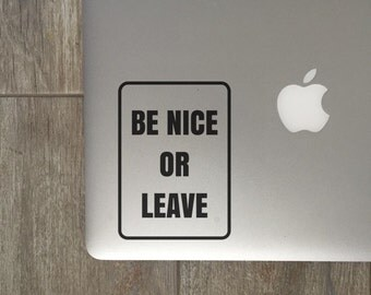Be Nice Or Leave - Vinyl Decal - Laptop Decal - Car Decal - iPad Decal - Quote Decal - Laptop Sticker -  Quote Decal - Life Decal