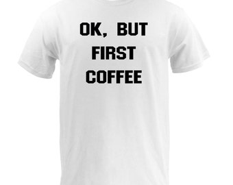 Ok, But First Coffee - White