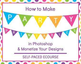 ECOURSE - How to make party printables in photoshop and monetize your designs, party banner, cupcake topper, tent card, video tutorials