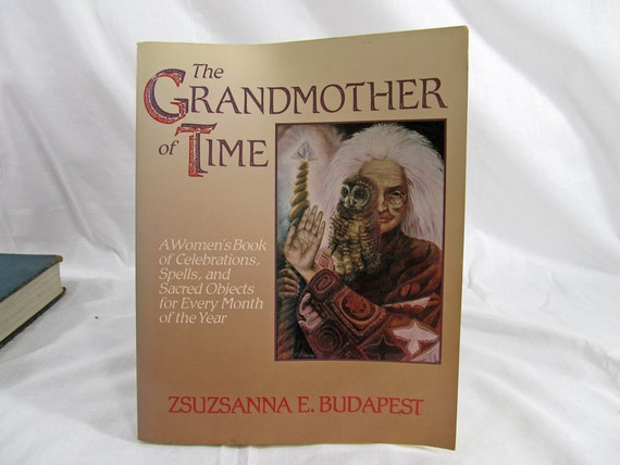 The Grandmother of Time, Zsuzsanna E. Budapest Women's Book Celebrations Spells Sacred Objects Rituals Wiccan Spirituality First Edition
