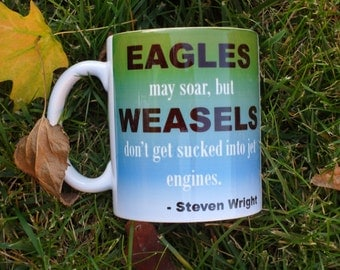 Eagles May Soar but Weasels Don't Get Sucked into Jet Engines Mug