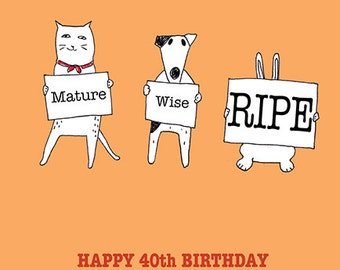 Mature, Wise, RIPE - Happy 40th Birthday - can change to any age of Birthday if required!