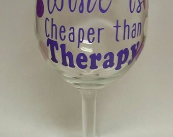 Wine is cheaper than therapy, Wine Glass