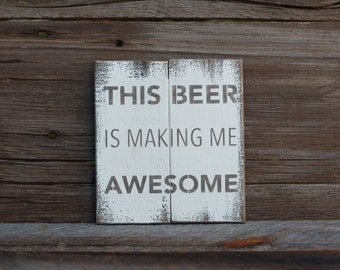 This beer is making me awesome -  reclaimed wood sign
