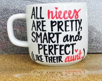 Aunt Mug- All nieces are pretty, smart and perfect! Just like their Aunt! - mom- aunt- mommy gift- auntie gift -Mother's Day