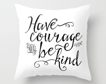 Have Courage and Be Kind Throw Pillow - Black and White Couch Pillow - Sofa Pillow - Inspirational Quotes