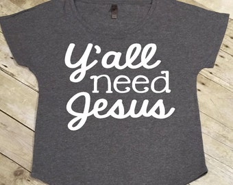 Y'all need jesus women's shirt, christian shirt, christian womens shirt, christian tee