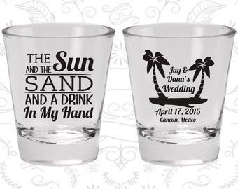 The Sun and the Sand and a Drink in my Hand, Shot Glasses, Tropical Wedding Shot Glasses, Beach Wedding Shot Glasses (450)