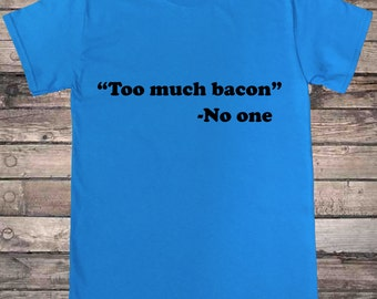 Too Much Bacon Funny Quote T-Shirt