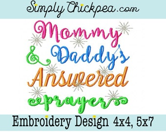 Embroidery Design - Mommy and Daddy's Answered Prayer - Adorable Baby Saying - For 4x4 and 5x7 Hoops