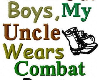 Embroidery Design: Watch Out Boys My Uncle Wears Combat Boots Instant Download Military Chickpea Army Saying 4x4, 5x7