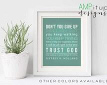 Don't You Give Up - Jeffrey R Holland Quote - LDS Printable - LDS Decor - Inspirational Decor - Trust God Printable - Christian Decor - Art