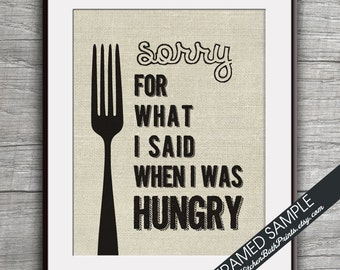Sorry for What I Said when I was Hungry - Art Print (Featured in Black on Linen Style) Family Kitchen Art Prints / Customizable
