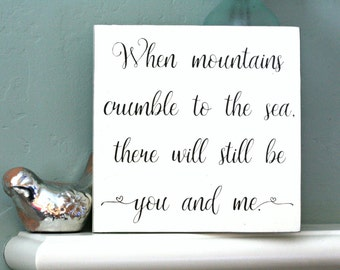 When mountains crumble to the sea Wood Sign, Inspirational Wood Sign, Inspirational Home Decor