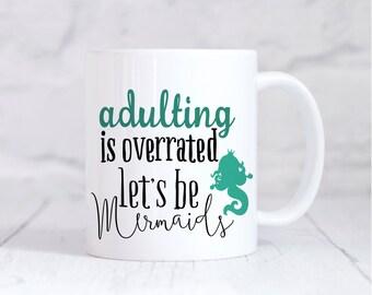 Be A Mermaid Mug, Adulting Is Overrated Mug, Mermaid Mug, Coffee Mug, Tea Mug, For Her, Coffee Lover, Funny Mug, Christmas Gift, Adult