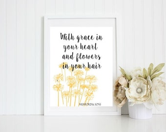 With Grace In Your Heart And Flowers In Your Hair Mumford and Sons- Art Print 8.5X11