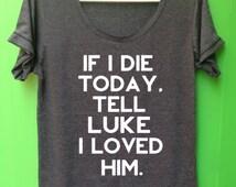Luke Hemmings tshirt black t color  If I Die ToDay Tell Luke I Loved Him unisex tshirt 5 seconds t